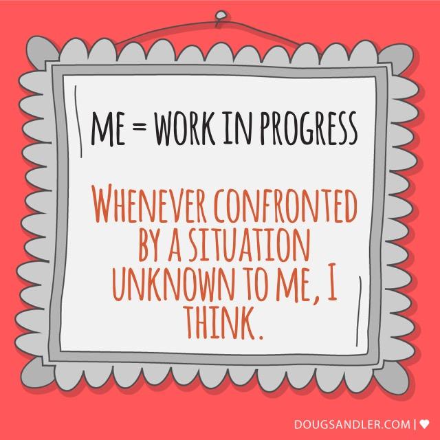 Aren't we all a work in progress?