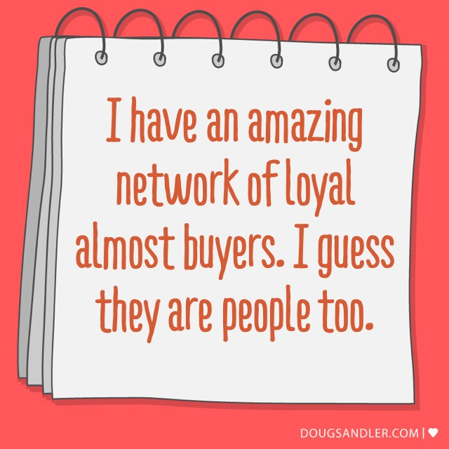 Loyal almost buyers are people too!