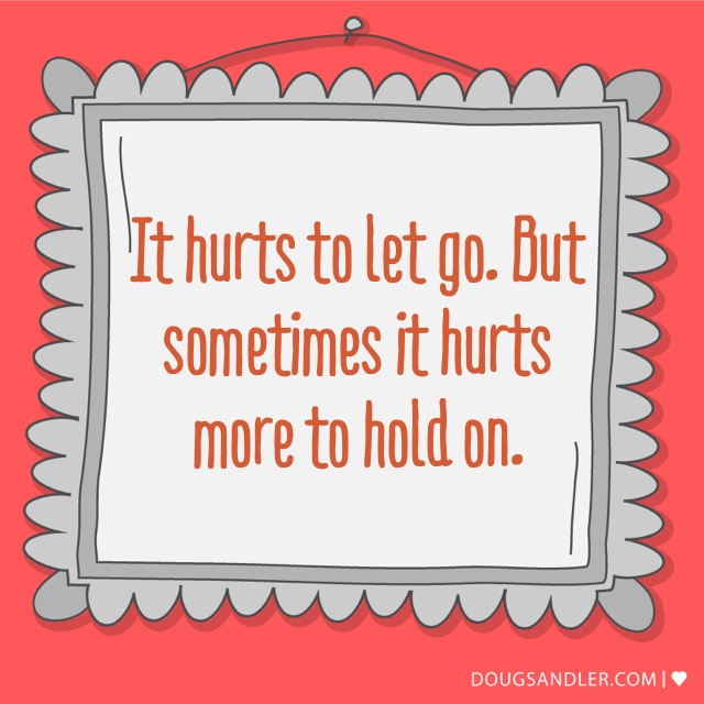 It hurts to let go....sometimes