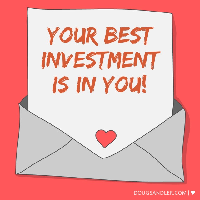 Your Best investment is you.