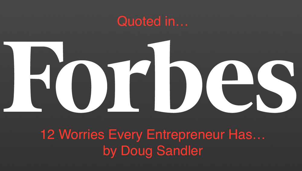 "Quoted in Forbes Magazine. ""12 Worries"" by Doug Sandler"