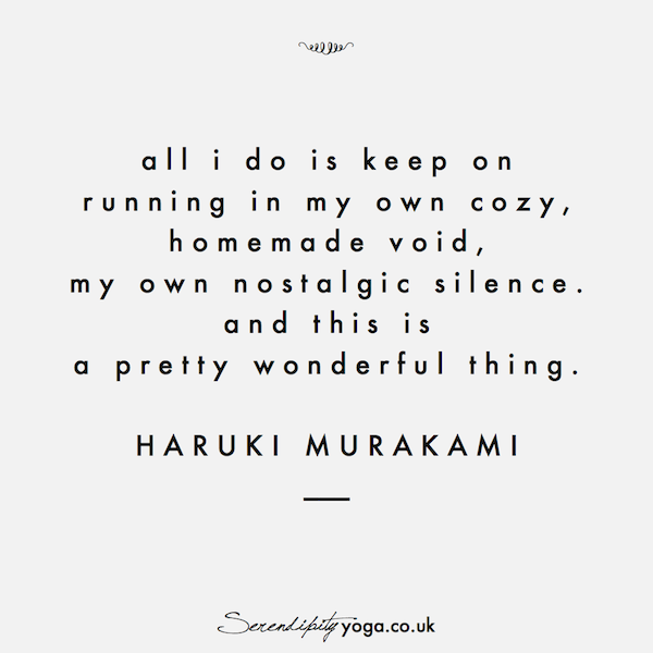 all i do is keep on running in my own cozy, homemade void, my own nostalgic silence. and this is a pretty wonderful thing // haruki murakami