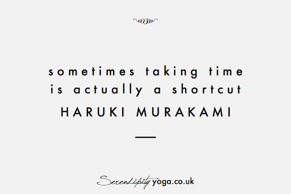 sometimes taking time is actually a shortcut // haruki murakami