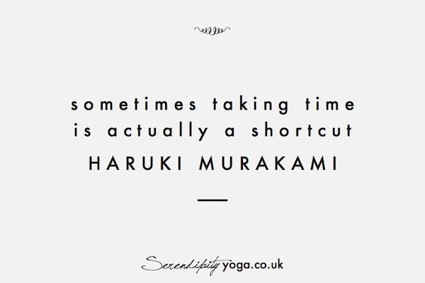 sometimes taking time is actually a shortcut // haruki murakami