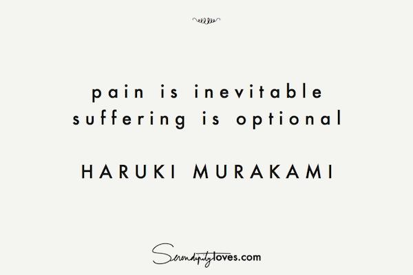 pain is inevitable suffering is optional // haruki murakami
