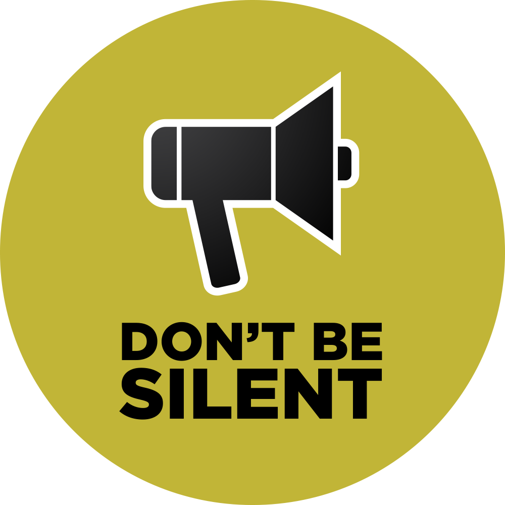"To quote the great philosopher, Plato:  ""Your silence gives consent"".  Do not be silent."