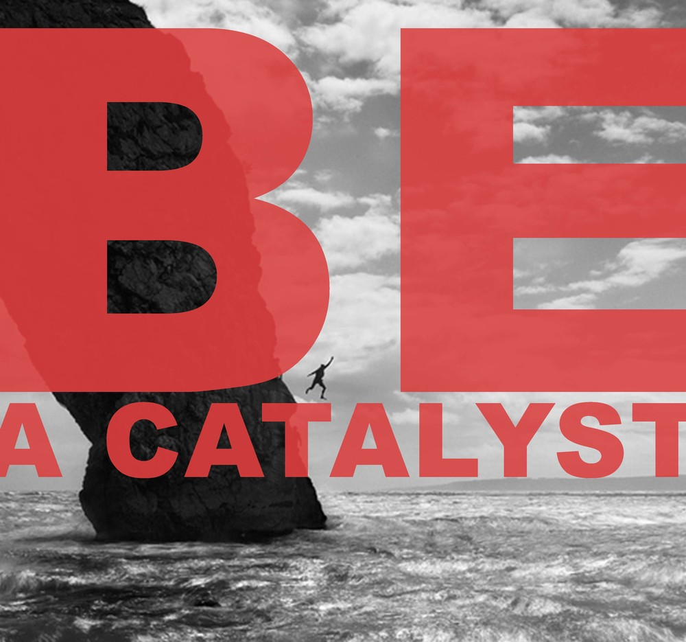BE A CATALYST sept 2014 plain.jpg