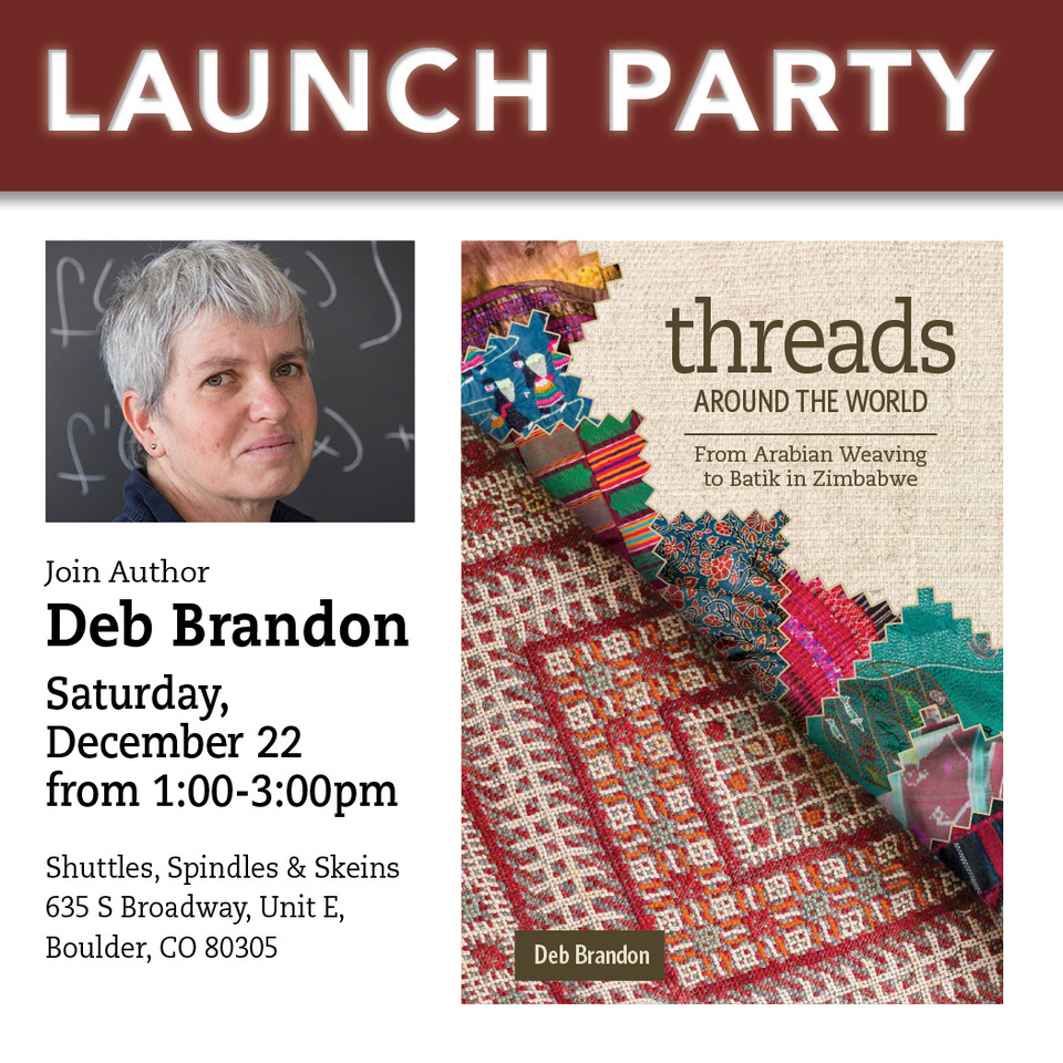Launch Party for  Threads Around the World: From Arabian Weaving to Batik in Zimbabwe . Event at Shuttles, Spindles & Skeins in Boulder, Colorado.