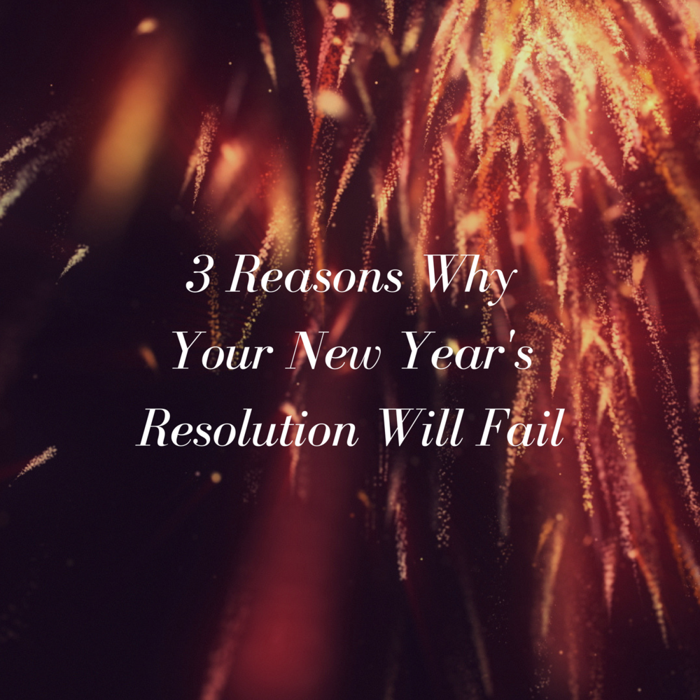 3 Reasons Why Your New Year's Resolution Will Fail.png