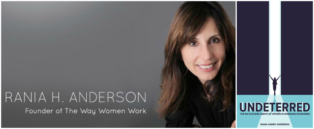 Rania Anderson , founder of  The Way Women Work  and author of UNDETERRED