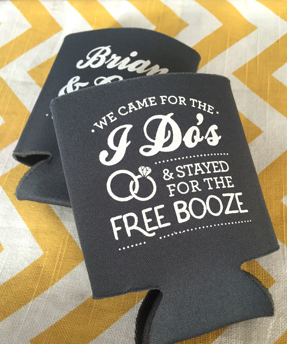 my favorite is probably the we came for the i dos and stayed for the free booze koozie design seen here