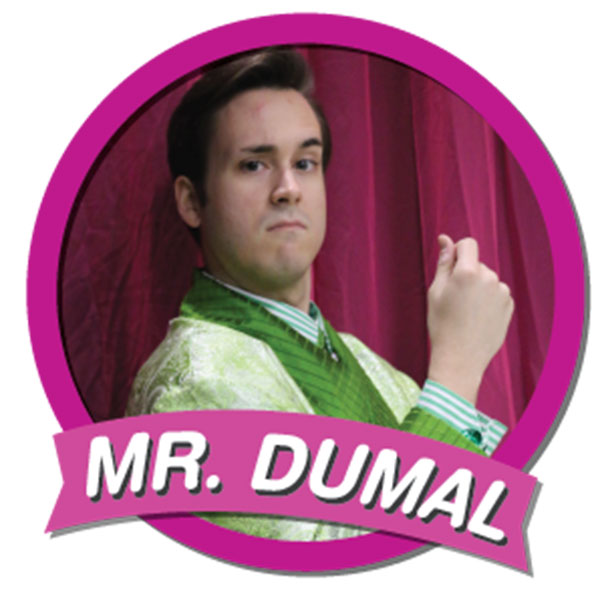 Mr. Dumal 40s; on the stout side, effete and educated, but obsequious and sly
