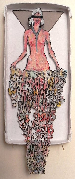 When She Hides, She Smiles(Inside, Outside)  , 2010/2011   [private collection NY  , NY]   Mixed Media