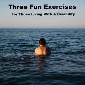 Three Fun Exercise Ideas for Those Living with a Disability