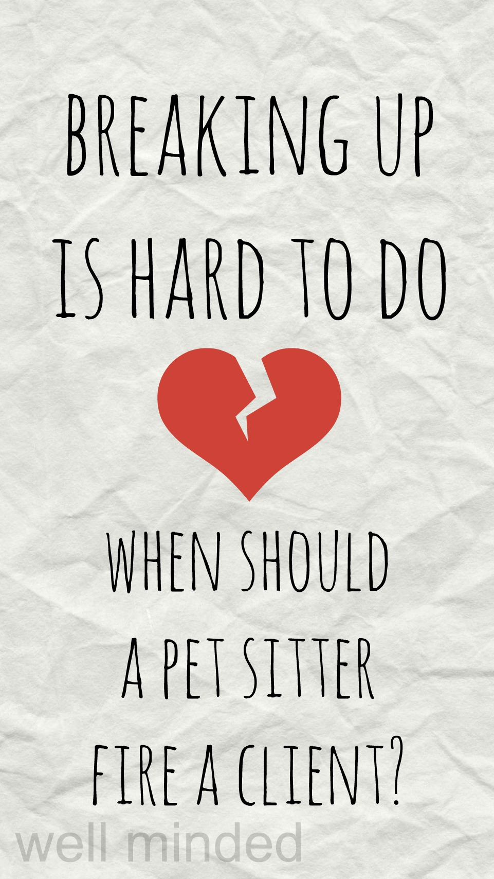 Breaking Up is Hard to Do: When Should a Pet Sitter Fire a Client? wellmindedpets.com