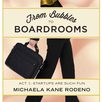 From Bubbles to Boardrooms, volumes I and II, Michaela Kane Rodeno