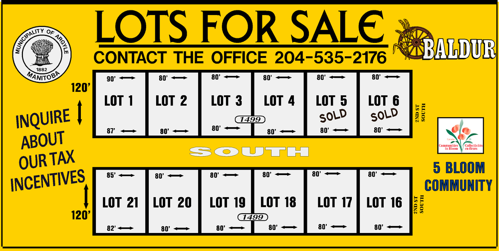 THE LOTS ARE SOLD AS PAIRS WHICH ARE APPROX. 160' X 120' IN SIZE.  INQUIRE AT THE OFFICE FOR MORE INFORMATION AND TO FIND OUT ABOUT OUR TAX INCENTIVES! IN ADDITION TO THE ABOVE NEW DEVELOPMENT AREA, WE HAVE VARIOUS OTHER LOTS THROUGHOUT THE TOWN OF BALDUR FOR SALE.