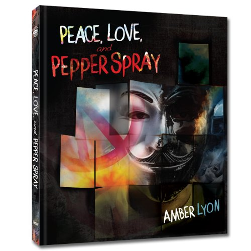 Peace, Love, and Pepper Spray highlights the beauty of protest. Click here to order a special hand-signed copy.