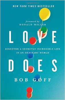 Bob Goff's book LOVE DOES