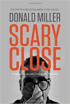 Donald Miller's new book SCARY CLOSE