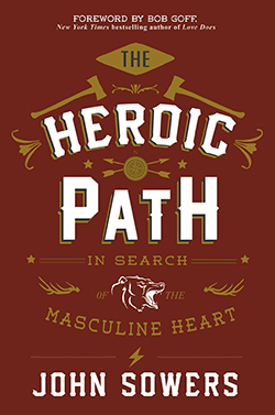 John Sowers' book THE HEROIC PATH