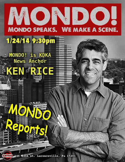 KEN RICE -KDKA evening news anchoris MONDO!