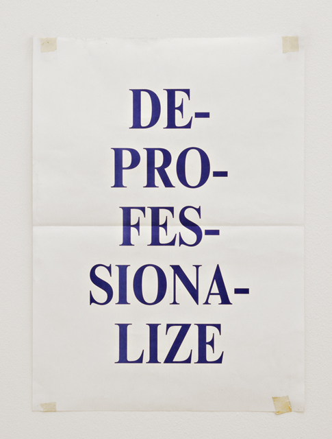 David Horvitz, 'Deprofessionalize' 2012. Offset print, 58 x 41.7 cm, edition of 1000