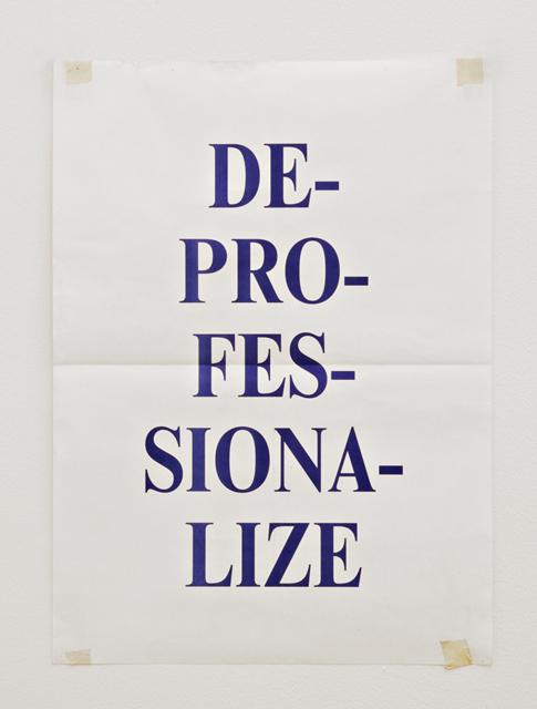 David Horvitz, 'Deprofessionalize'    2012. Offset print, 58 x 41.7 cm, edition of 1000
