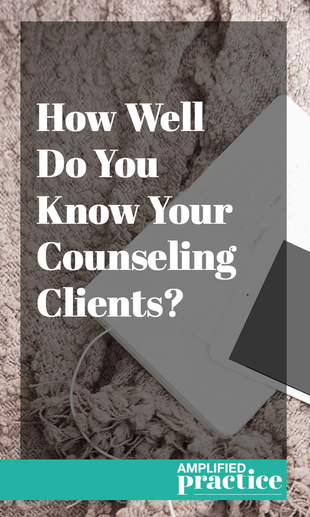 Know Your Counseling Clients | Amplified Practice Authentic Marketing & Business Coaching for Therapists
