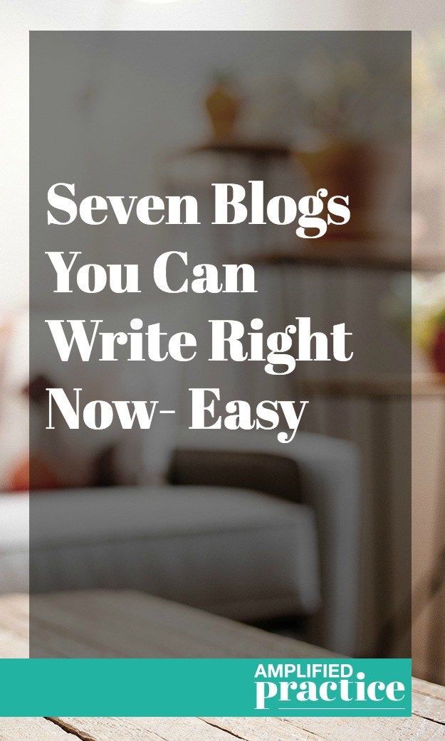 Seven Easy Blogs to Write | Amplified Practice Authentic Marketing & Business Coaching for Therapists
