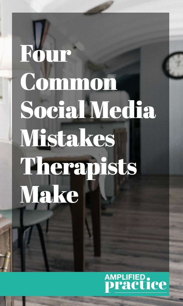 Four Social Media Mistakes Therapists  AMplified Practice Coaching for Therapists.jpg