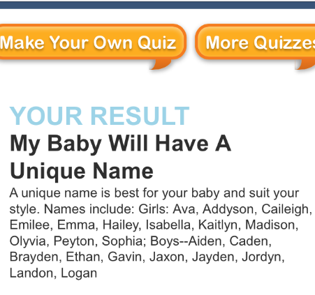 "I even took a ""quiz"" to find a name that was right for us. It was fairly accurate, except without the weird spellings. Out of the boy names, Aiden, Caden, Ethan, Gavin, and Jayden were on our list at some point."