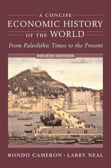 A Concise Economic History of the World: from paleolithic times to the present, 4th edition