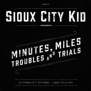 Sioux City Kid - Minutes, Miles, Troubles and Trials
