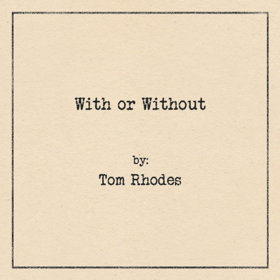 Tom Rhodes- With or Without