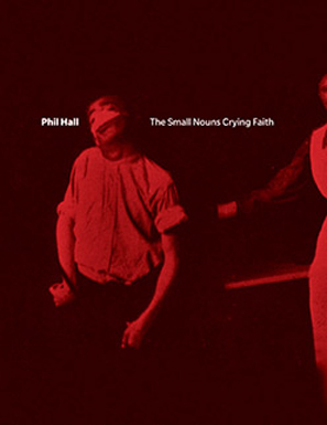 Phil Hall's The Small Nouns Crying Faith