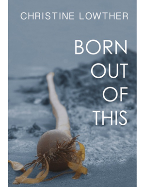 Christine Lowther's Born Out of This