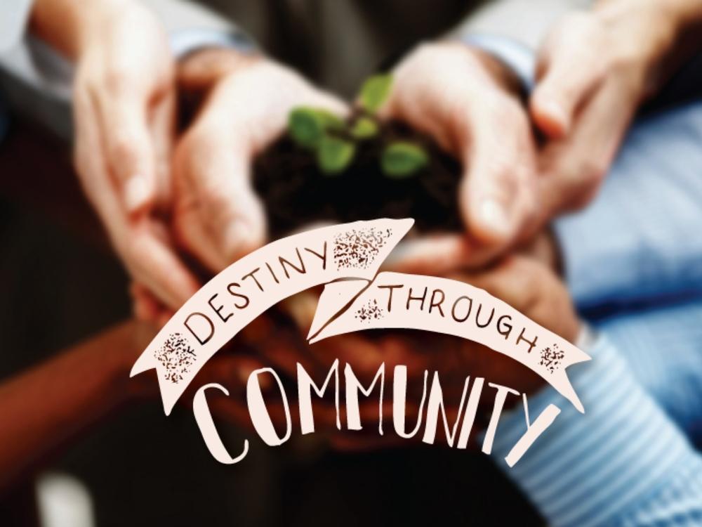 Destiny Through Community
