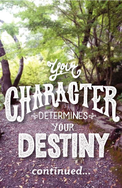 Your Character Determines your Destiny