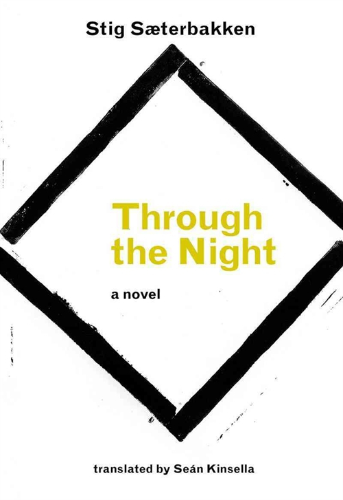 Through the Night by Stig Sæterbakken translated by Seán Kinsella Reviewed by Morten Høi Jensen