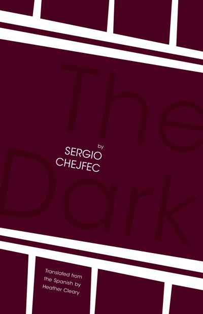 The Dark by Sergio Chejfec translated by Heather Cleary Open Letter Press, November 2013 Reviewed by Justin Alvarez