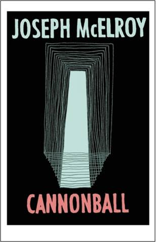 Cannonball  by  Joseph McElroy  Dzanc Books, 2013  Review by  Jason DeYoung