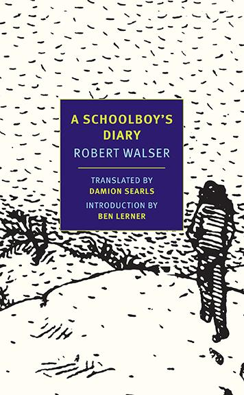 A Schoolboy's Diary by Robert Walser translated by Damion Searls introduced by Ben Lerner (NYRB, September 2013) Reviewed by Will Heyward