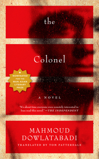 The Colonel  by  Mahmoud Dowlatabadi  translated by  Tom Patterdale  (Melville House, May 2012)  Reviewed by  Charles Shafaieh