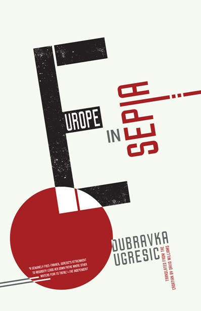 Europe in Sepia  by  Dubravka Ugrešić   translated by  David Williams  (Open Letter, March 2014)  Reviewed by  Madeleine LaRue