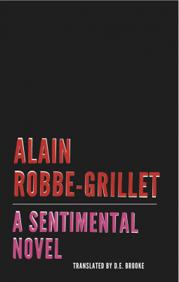 A Sentimental Novel by Alain Robbe-Grillet translated by D.E. Brooke (Dalkey Archive, April 2014) Reviewed by Zach Maher