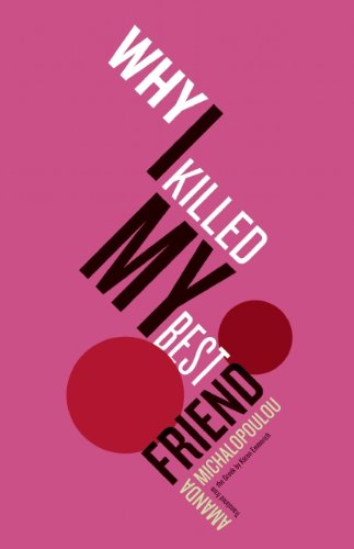 Why I Killed My Best Friend by Amanda Michalopoulu translated by Karen Emmerich (Open Letter, April 2014) Reviewed by Jennifer Kurdyla