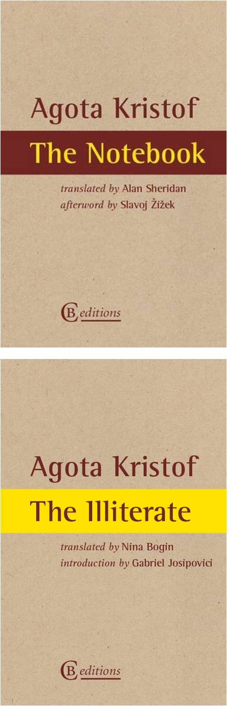 The Notebook  by  Ágota Kristóf  translated by  Alan Sheridan  introduction by  Slavoj Žižek (Grove Press, October 1988; CB Editions, March 2014)    The Illiterate  by  Ágota Kristóf  translated by  Nina Bogin  introduction by  Gabriel Josipovici  (CB Editions, March 2014)  Reviewed by  Jordan Anderson