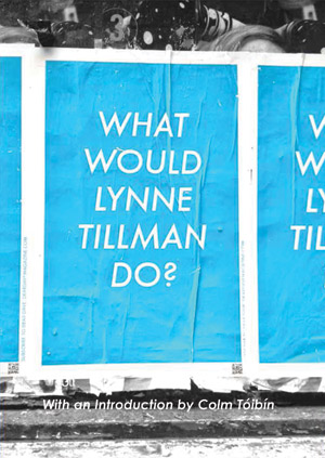 What Would Lynne Tillman Do?  by  Lynne Tillman  (Red Lemonade, April 2014)  Reviewed by  Scott Esposito