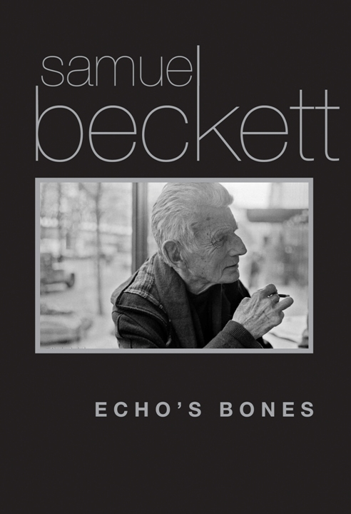 Echo's Bones  by  Samuel Beckett  (Grove Press, June 2014)  Reviewed by  Justin Beplate